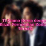 11 Drama Korea dengan Kisah Pernikahan Kontrak Terbaik