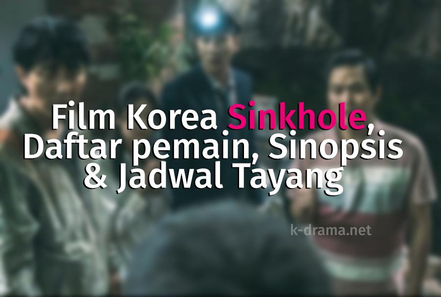 Film Korea Sinkhole, Daftar pemain, Sinopsis dan Jadwal Tayang